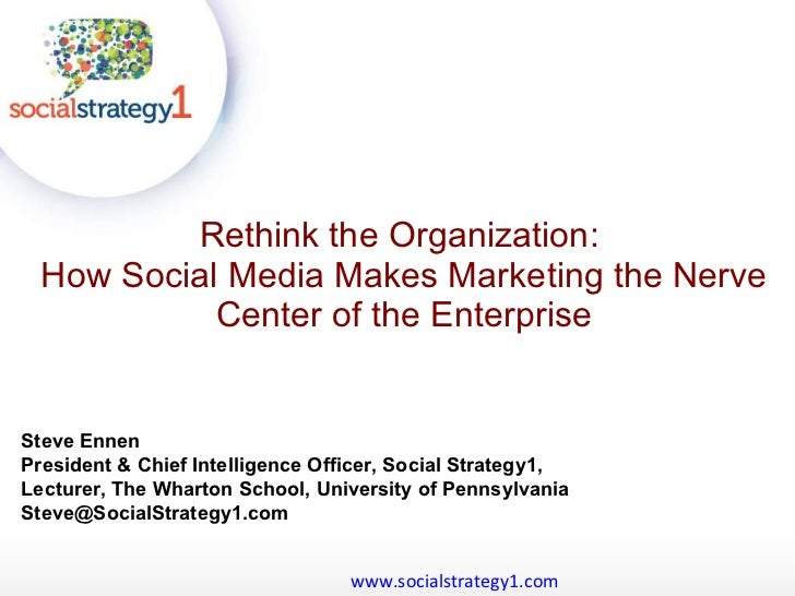 Rethink the Organization:  How Social Media Makes Marketing the Nerve Center of the Enterprise www.socialstrategy1.com   S...