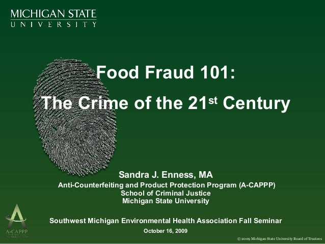 Food Fraud 101:The Crime of the 21st Century                   Sandra J. Enness, MA  Anti-Counterfeiting and Product Prote...