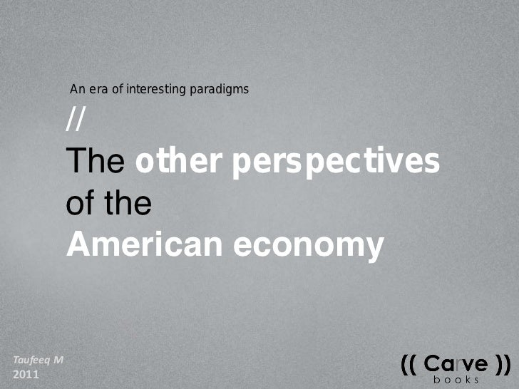 An era of interesting paradigms<br />//<br />Theother perspectives<br />of the <br />American economy<br />Taufeeq M<br />...