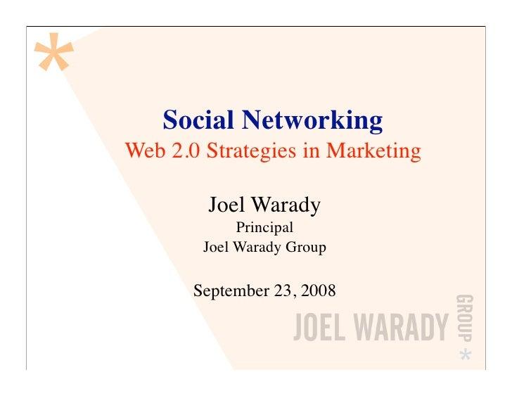 Social Networking Web 2.0 Strategies in Marketing          Joel Warady              Principal         Joel Warady Group   ...