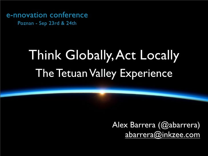e-nnovation conference    Poznan - Sep 23rd & 24th            Think Globally, Act Locally           The Tetuan Valley Expe...