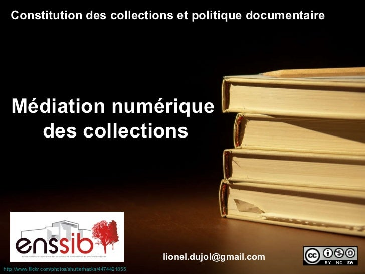 http://www.flickr.com/photos/shutterhacks/4474421855   [email_address] Constitution des collections et politique documenta...