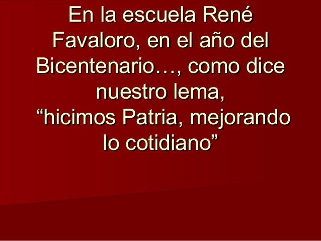 En la escuela RenéEn la escuela René Favaloro, en el año delFavaloro, en el año del Bicentenario…, como diceBicentenario…,...