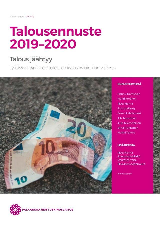 Julkaisuvapaa 17.9.2019 Talousennuste 2019–2020 Talous jäähtyy ENNUSTERYHMÄ Hannu Karhunen Henri Keränen Ilkka Kiema Essi ...