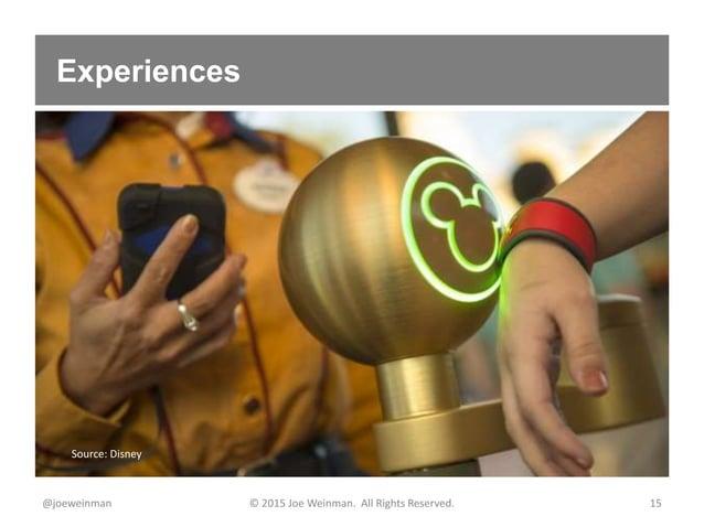 Experiences @joeweinman © 2015 Joe Weinman. All Rights Reserved. 15 Source: Disney