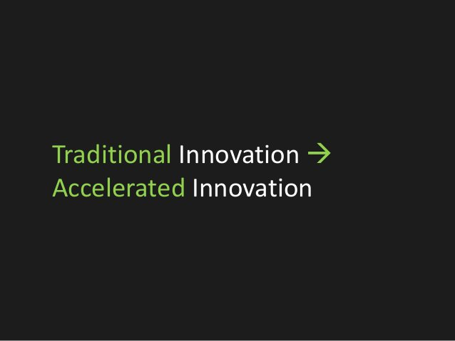 Traditional Innovation  Accelerated Innovation