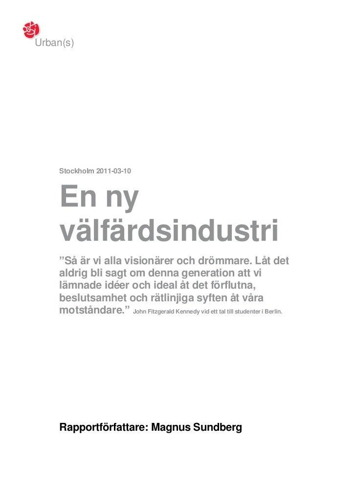 """Urban(s)     Stockholm 2011-03-10     En ny     välfärdsindustri     """"Så är vi alla visionärer och drömmare. Låt det     a..."""