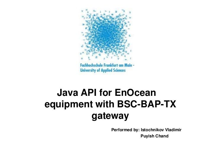 Java API forEnOceanequipmentwith BSC-BAP-TX gateway<br />Performedby: Istochnikov Vladimir<br />Puyish Chand<br />