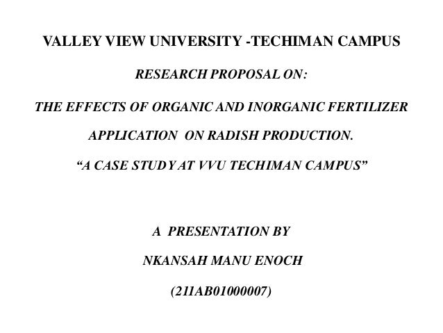 VALLEY VIEW UNIVERSITY -TECHIMAN CAMPUS RESEARCH PROPOSAL ON: THE EFFECTS OF ORGANIC AND INORGANIC FERTILIZER APPLICATION ...