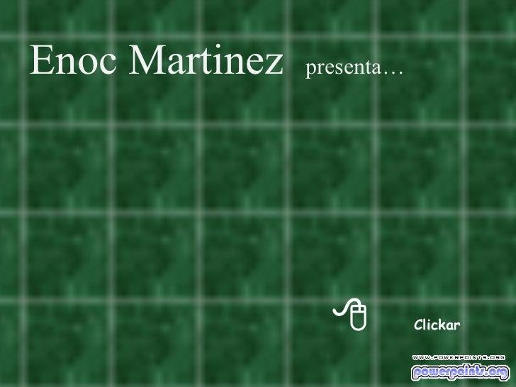  Clickar Enoc Martinez  presenta…