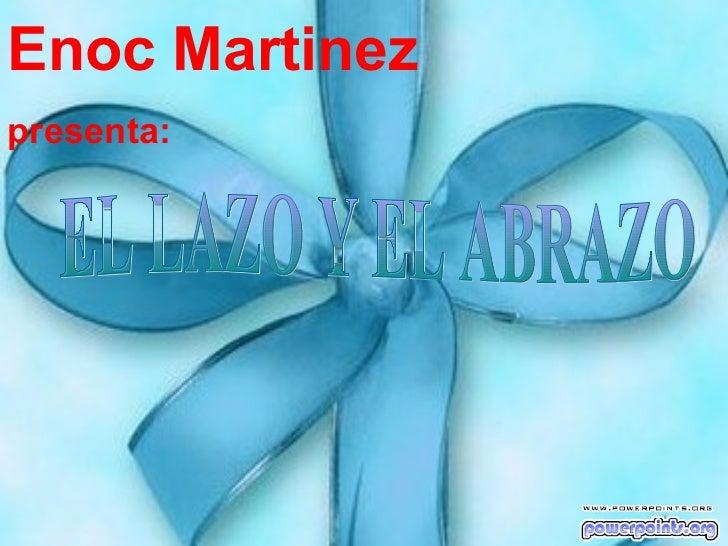 EL LAZO Y EL ABRAZO Enoc Martinez  presenta: