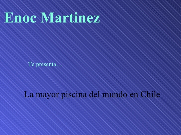 La mayor piscina del mundo en Chile Enoc Martinez Te presenta…