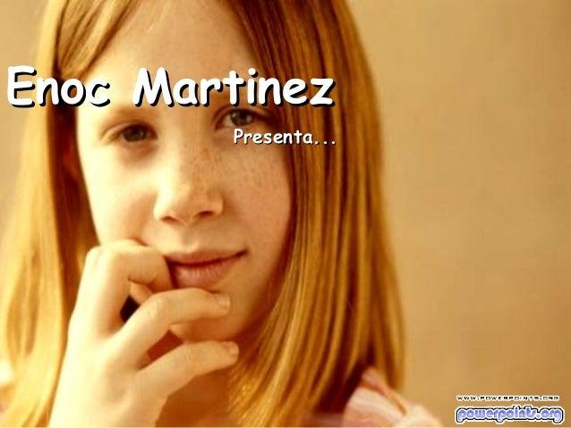 Enoc MartinezEnoc Martinez Presenta...Presenta...
