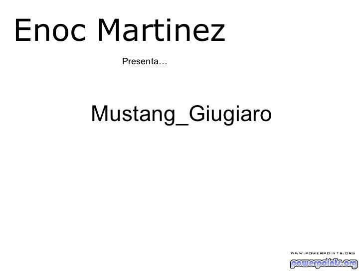 Mustang_Giugiaro Presenta… Enoc Martinez