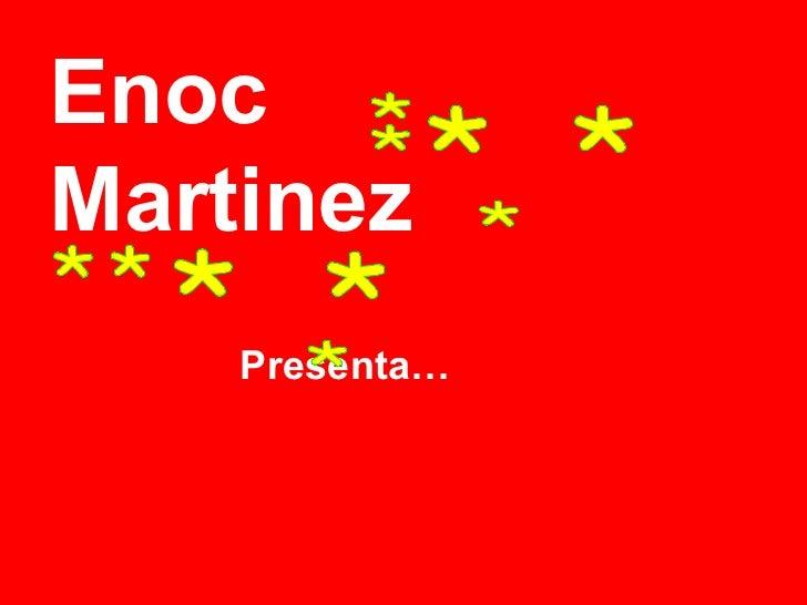 Enoc Martinez Presenta… * * * * * * * * * *