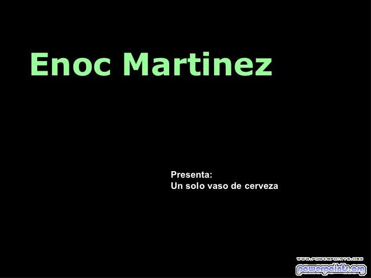 Enoc Martinez Presenta: Un solo vaso de cerveza
