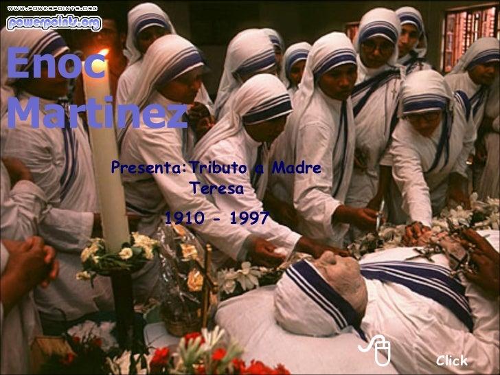  Click Presenta:Tributo a Madre Teresa 1910 - 1997 Enoc Martinez