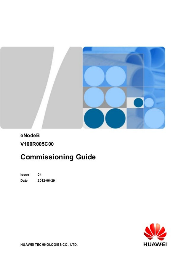 eNodeB V100R005C00 Commissioning Guide Issue 04 Date 2012-06-29 HUAWEI TECHNOLOGIES CO., LTD.