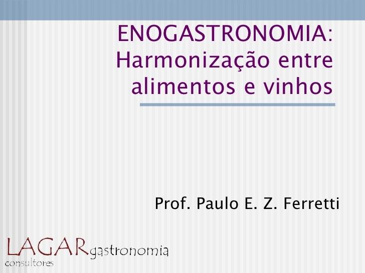 ENOGASTRONOMIA:Harmonização entre alimentos e vinhos   Prof. Paulo E. Z. Ferretti