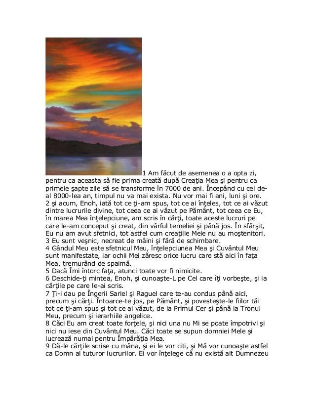 1 Am făcut de asemenea o a opta zi,pentru ca aceasta să fie prima creată după Creaţia Mea şi pentru caprimele şapte zile s...