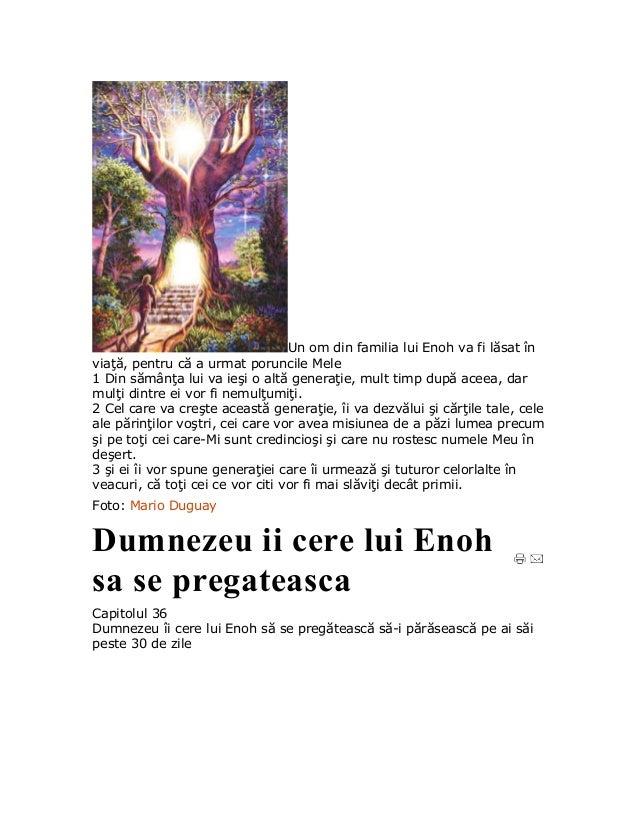 Un om din familia lui Enoh va fi lăsat înviaţă, pentru că a urmat poruncile Mele1 Din sămânţa lui va ieşi o altă generaţie...