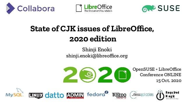 R equired M agic advan ced tech n ology State of CJK issues of LibreOffice, 2020 edition Shinji Enoki shinji.enoki@libreof...