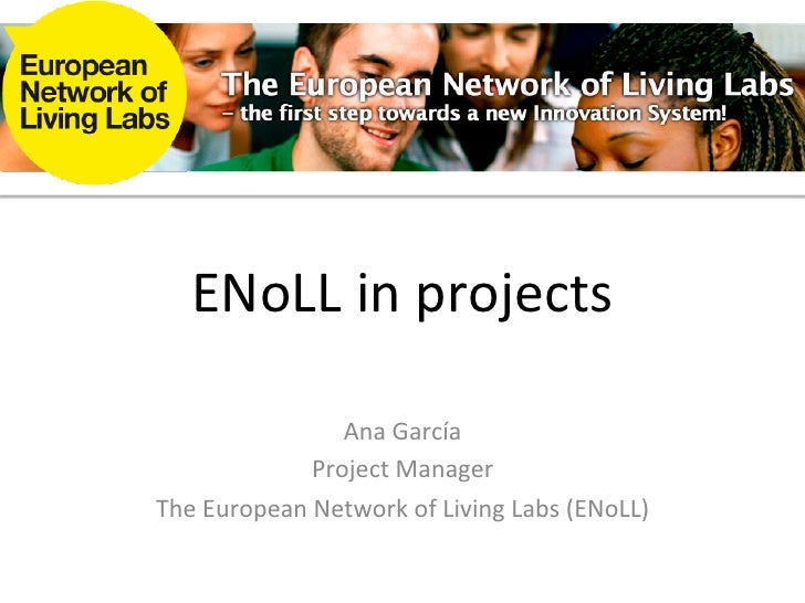 ENoLL in projects                      Ana García                   Project Manager The European Network...