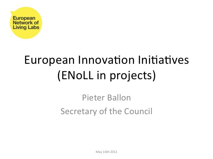 European	  Innova,on	  Ini,a,ves	       (ENoLL	  in	  projects)	  	               Pieter	  Ballon	          Secretary	  of...