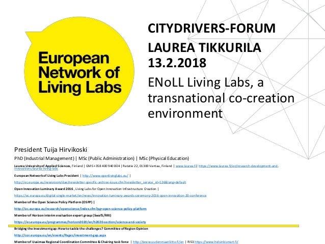 CITYDRIVERS-FORUM LAUREA TIKKURILA 13.2.2018 ENoLL Living Labs, a transnational co-creation environment President Tuija Hi...