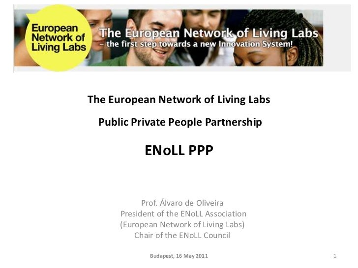 ENoLL PPP<br />Prof. Álvaro de Oliveira <br /> President of the ENoLL Association<br />(EuropeanNetworkofLivingLabs)<br />...