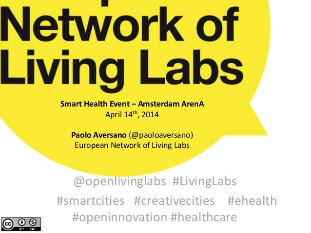 Smart Health Event – Amsterdam ArenA April 14th, 2014 Paolo Aversano (@paoloaversano) European Network of Living Labs @ope...