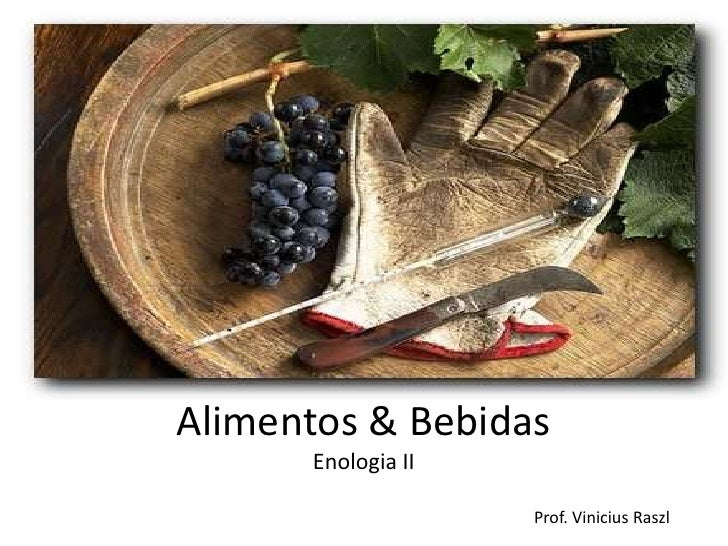 Alimentos & Bebidas      Enologia II                    Prof. Vinicius Raszl