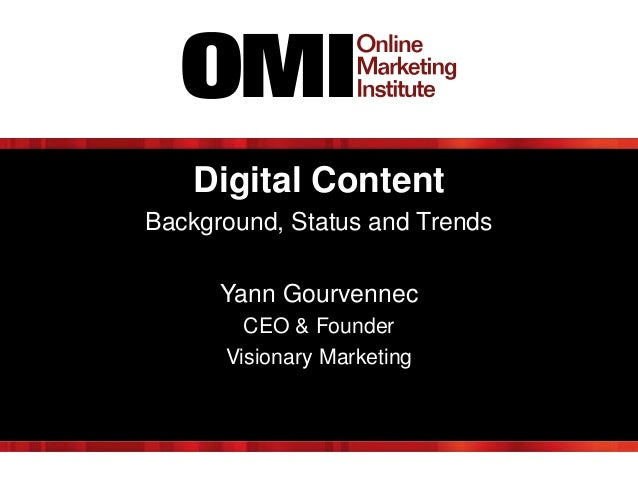 Digital Content Background, Status and Trends Yann Gourvennec CEO & Founder Visionary Marketing