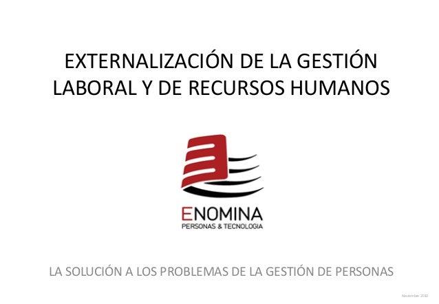 EXTERNALIZACIÓN DE LA GESTIÓN LABORAL Y DE RECURSOS HUMANOS LA SOLUCIÓN A LOS PROBLEMAS DE LA GESTIÓN DE PERSONAS Noviembr...