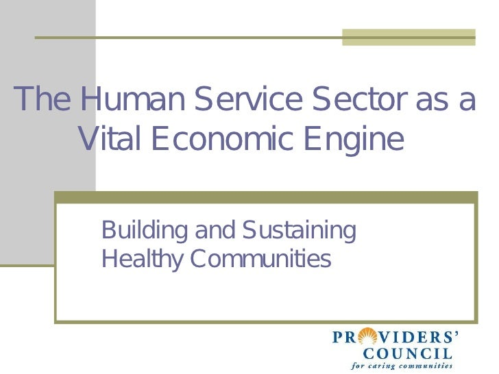 Building and Sustaining  Healthy Communities    The Human Service Sector as a  Vital Economic Engine