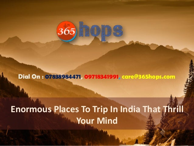 Enormous Places To Trip In India That Thrill Your Mind Dial On : 07838984471, 09718341991, care@365hops.com