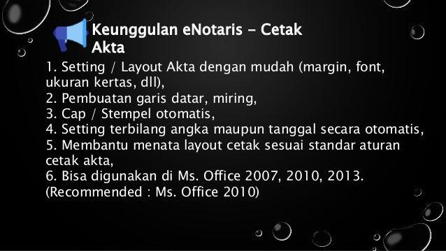 Keunggulan eNotaris - Cetak Akta 1. Setting / Layout Akta dengan mudah (margin, font, ukuran kertas, dll), 2. Pembuatan ga...