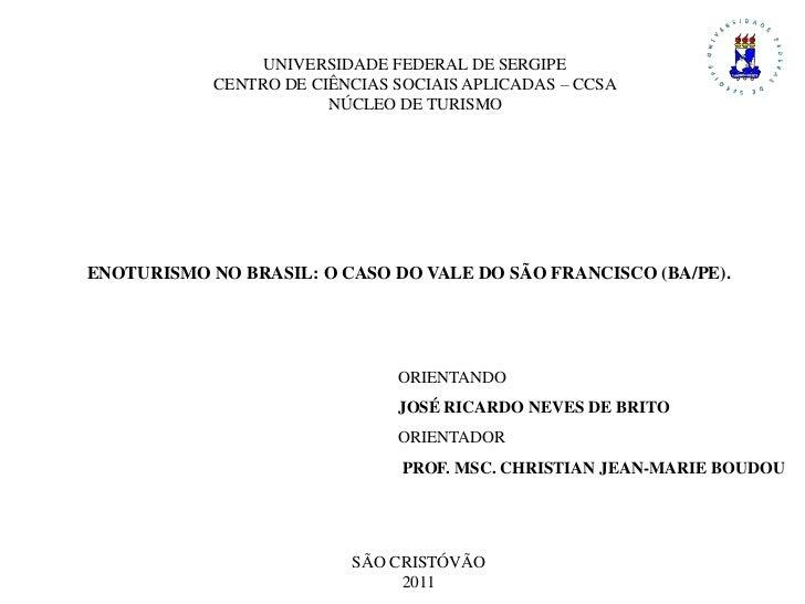 UNIVERSIDADE FEDERAL DE SERGIPE<br />CENTRO DE CIÊNCIAS SOCIAIS APLICADAS – CCSA<br />NÚCLEO DE TURISMO<br />ENOTURISMO NO...