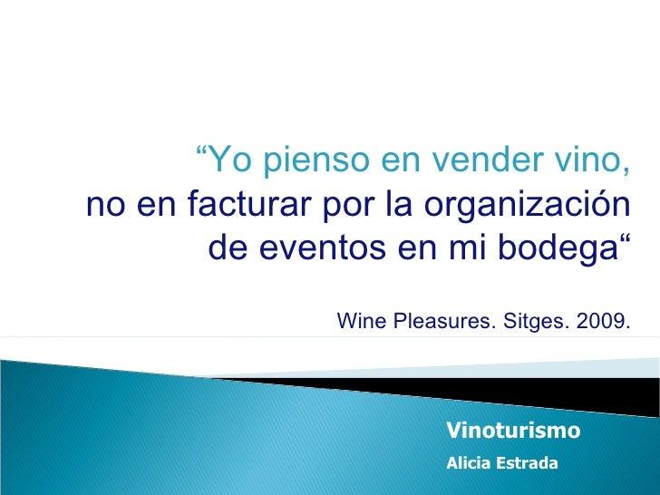 """"""" Yo pienso en vender vino, no en facturar por la organización de eventos en mi bodega"""" Wine Pleasures. Sitges. 2009. Vino..."""