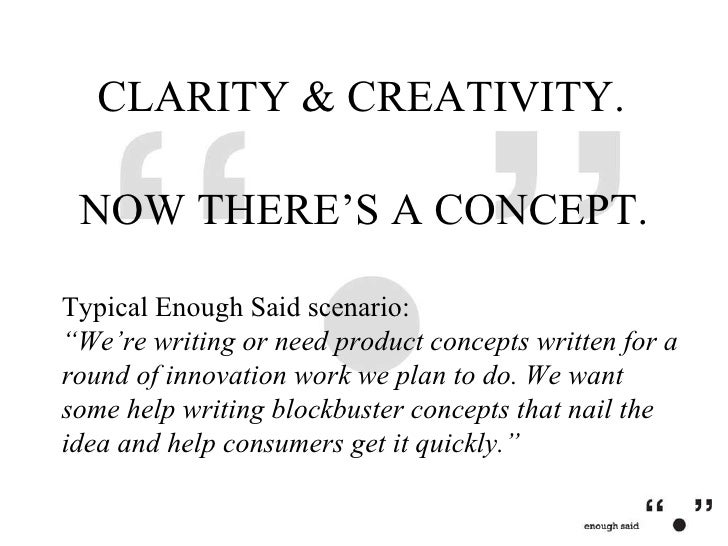 """NOW THERE'S A CONCEPT. CLARITY & CREATIVITY.  Typical Enough Said scenario: """" W e 're writing or need product concepts wri..."""