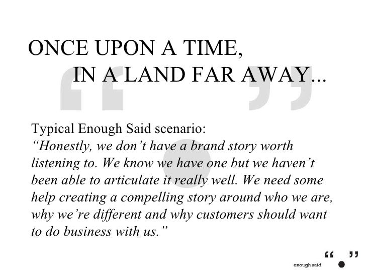 """ONCE UPON A TIME,  IN A LAND FAR AWAY... Typical Enough Said scenario: """"Honestly, we don't have a brand story worth listen..."""