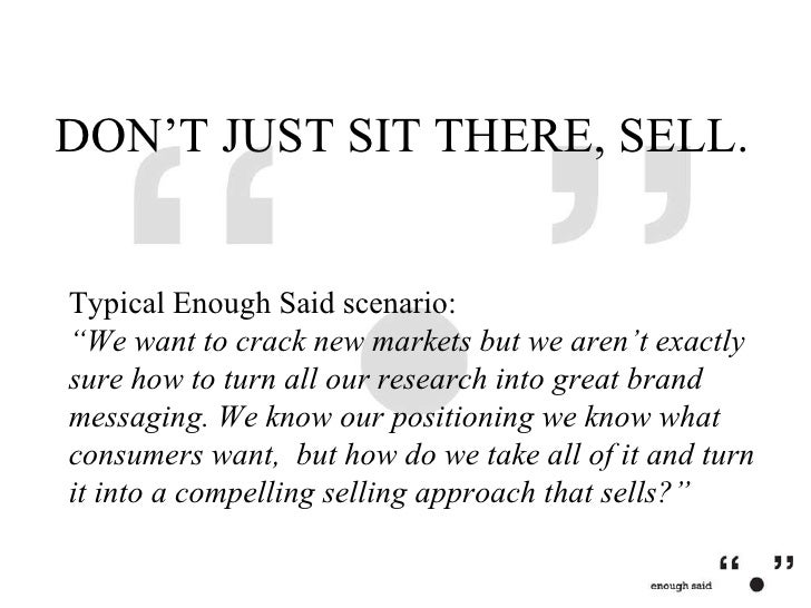 """DON'T JUST SIT THERE, SELL. Typical Enough Said scenario: """"We want to crack new markets but we aren't exactly sure how to ..."""