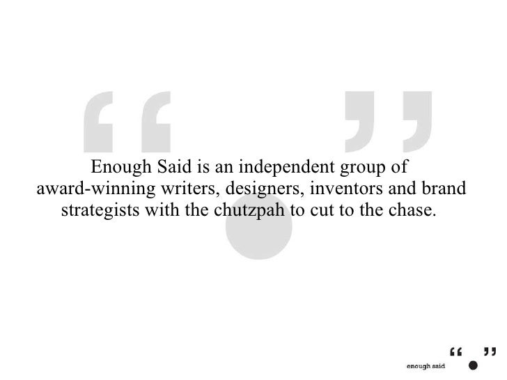 Enough Said is an independent group of  award-winning writers, designers, inventors and brand strategists with the chutzpa...