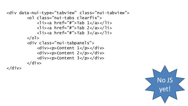 What the JavaScript does 1. Look for tabviews via data-nui-type 2. Read UI state based on classes 3. Annotate DOM with add...