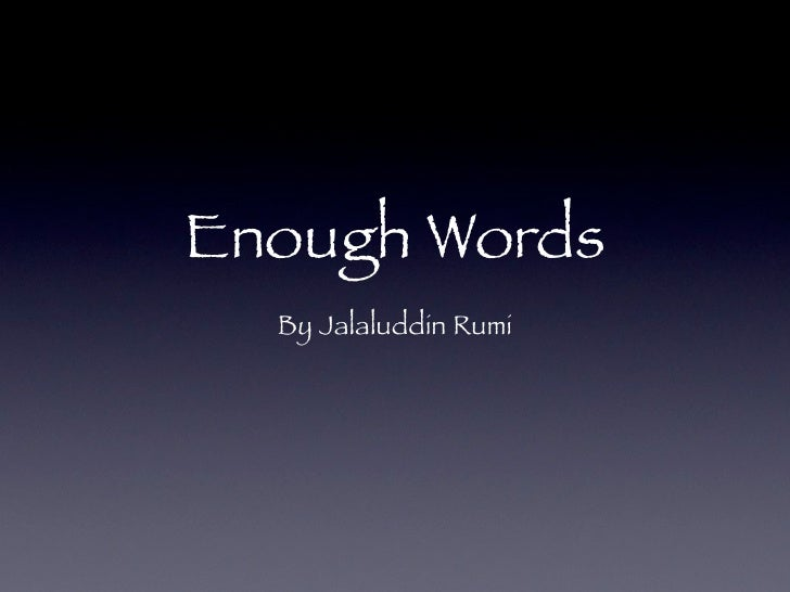 Enough Words   By Jalaluddin Rumi