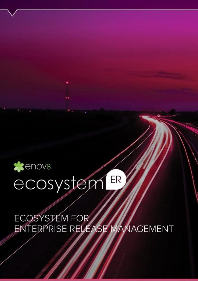 BENEFITS OF ECOSYSTEM RM ECOSYSTEM FOR ENTERPRISE RELEASE MANAGEMENT EcoSystem ER is an Enterprise Release Management plat...