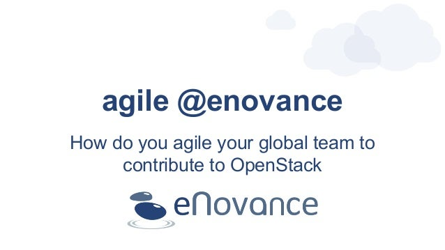 agile @enovance How do you agile your global team to contribute to OpenStack