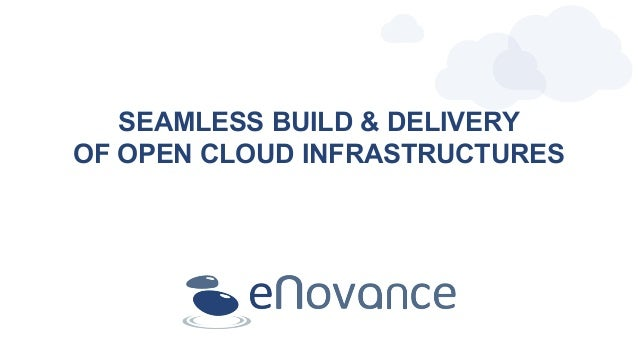 SEAMLESS BUILD & DELIVERY OF OPEN CLOUD INFRASTRUCTURES