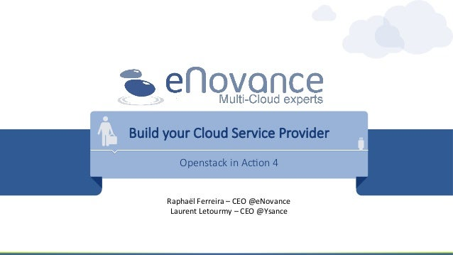 Build your Cloud Service Provider  Openstack in Ac8on 4  Raphaël  Ferreira  –  CEO  @eNovance   Laurent...
