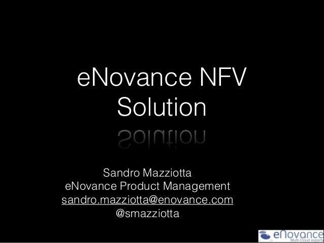 eNovance NFV Solution Sandro Mazziotta eNovance Product Management sandro.mazziotta@enovance.com @smazziotta